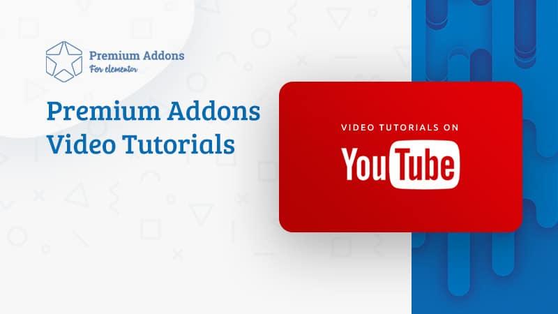 Introducing Premium Addons Video Tutorials